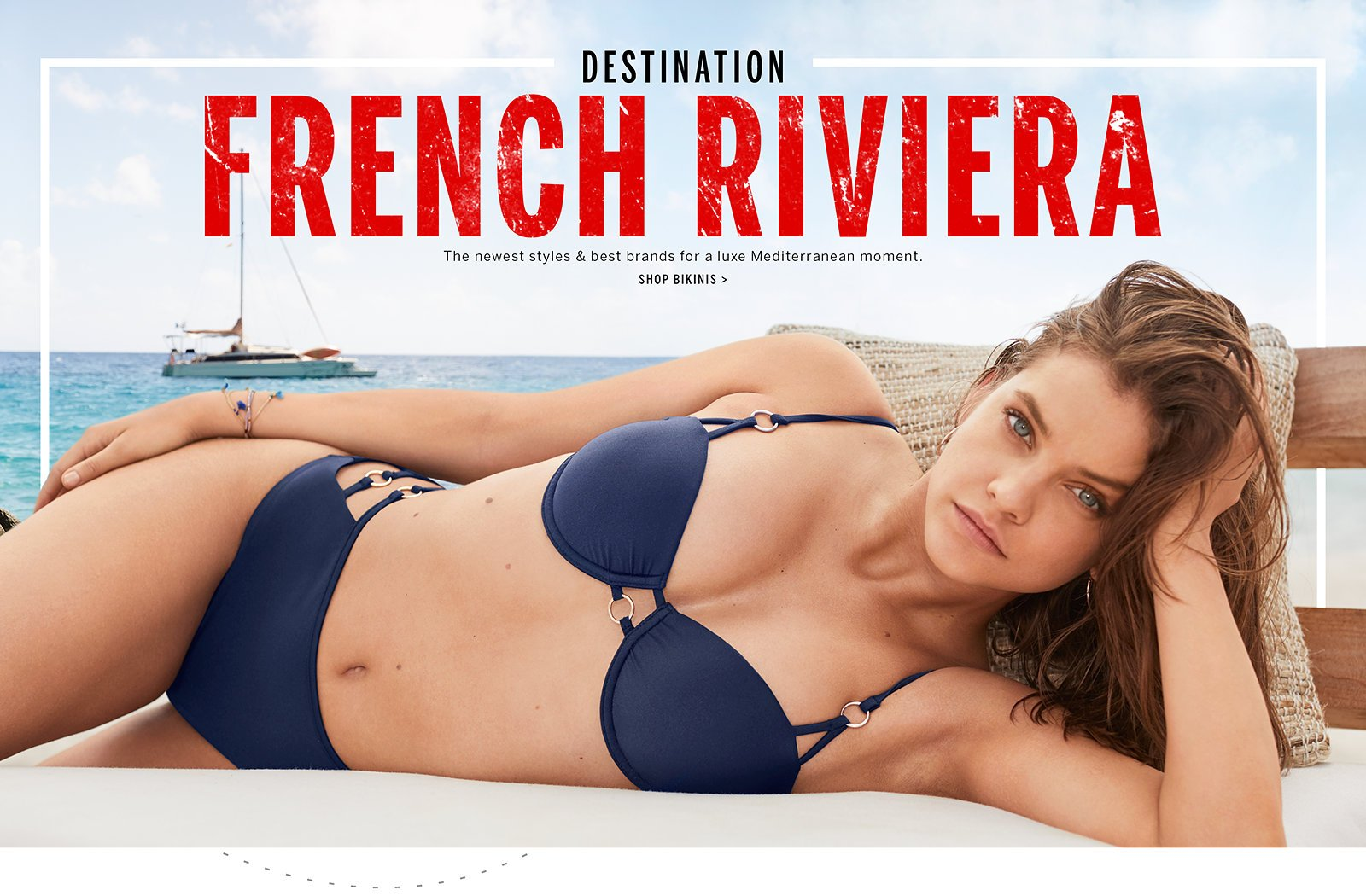 9ee5781c81749 BIKINIS · STYLES · BRANDS · ACCESSORIES · INSPO. TODAY'S OFFERS.  Destination French Riviera. The newest styles and best brands for a luxe  mediterranean ...