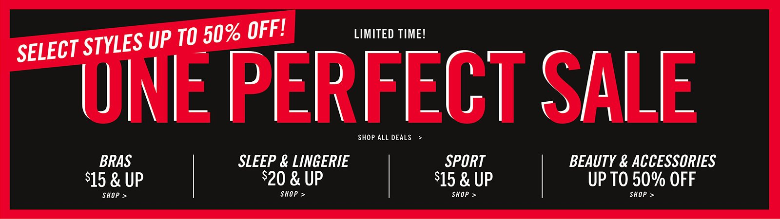 87959e61fa Select styles up to 50% off One Perfect Sale. Bras  15 and up. Shop.Limited  Time! Select styles up to 50% off One Perfect Sale. Sleep and lingerie  20  and ...